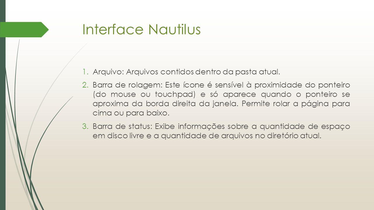 Interface Nautilus Arquivo: Arquivos contidos dentro da pasta atual.