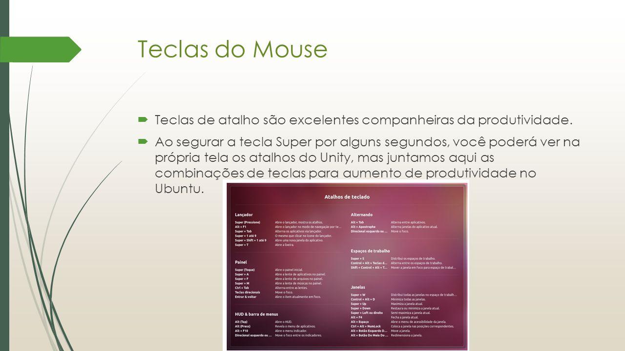 Teclas do Mouse Teclas de atalho são excelentes companheiras da produtividade.