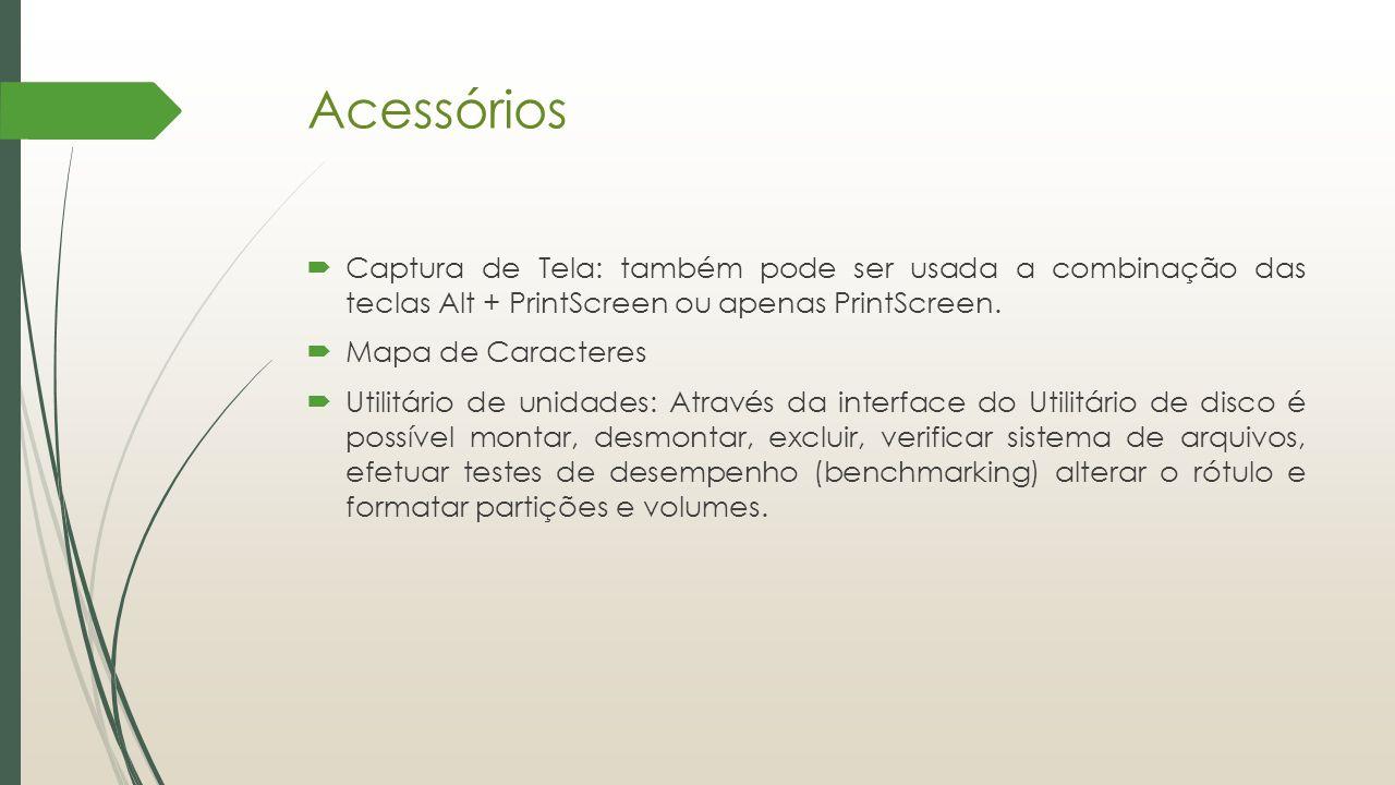 Acessórios Captura de Tela: também pode ser usada a combinação das teclas Alt + PrintScreen ou apenas PrintScreen.