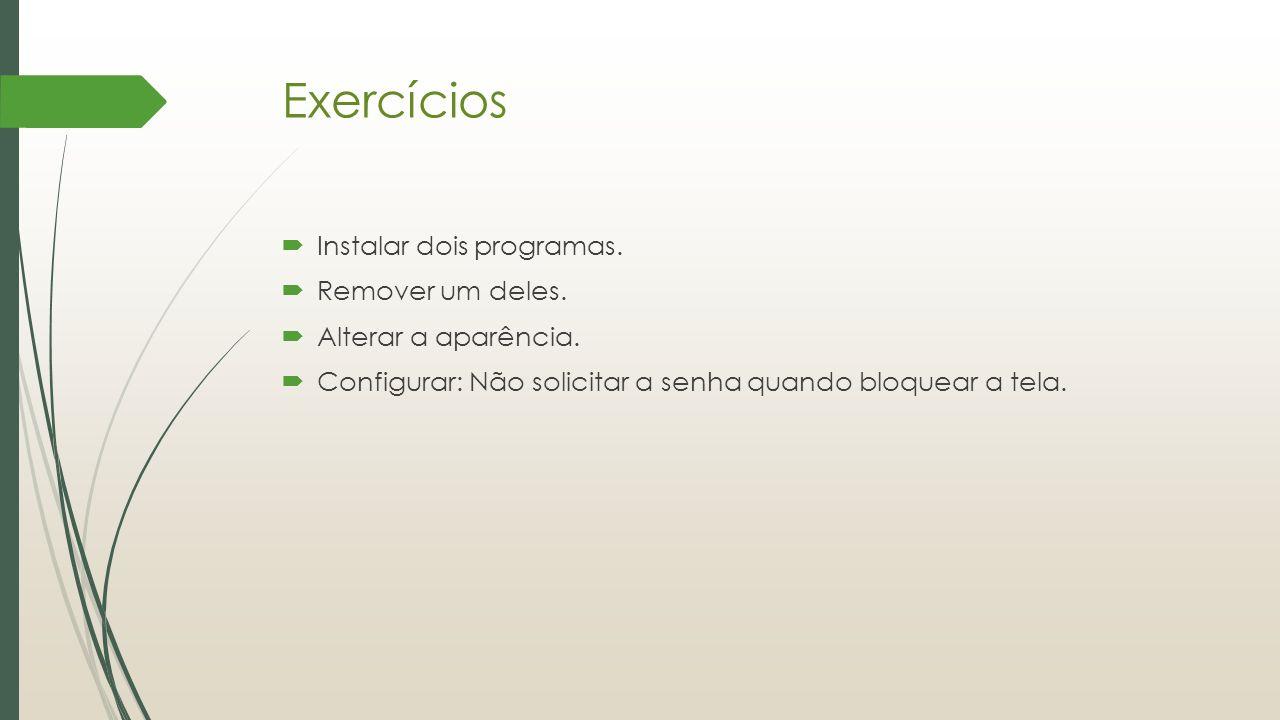 Exercícios Instalar dois programas. Remover um deles.