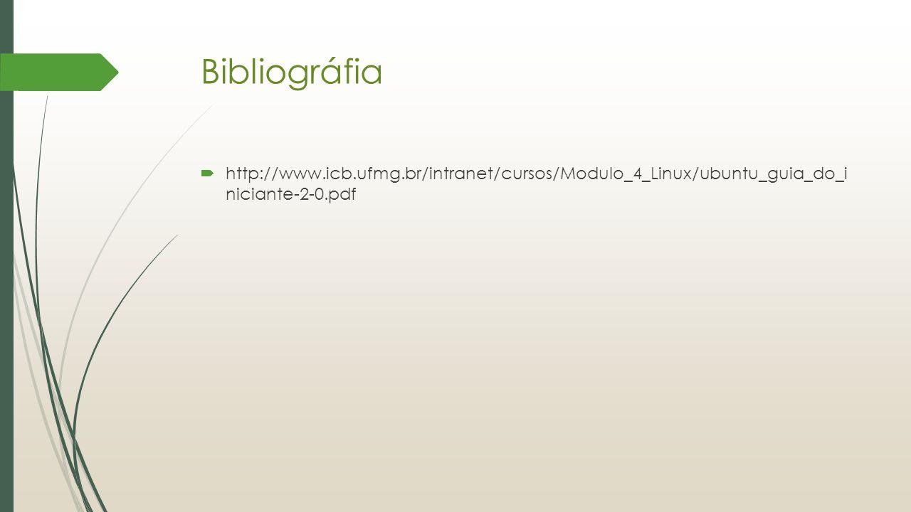 Bibliográfia http://www.icb.ufmg.br/intranet/cursos/Modulo_4_Linux/ubuntu_guia_do_i niciante-2-0.pdf.