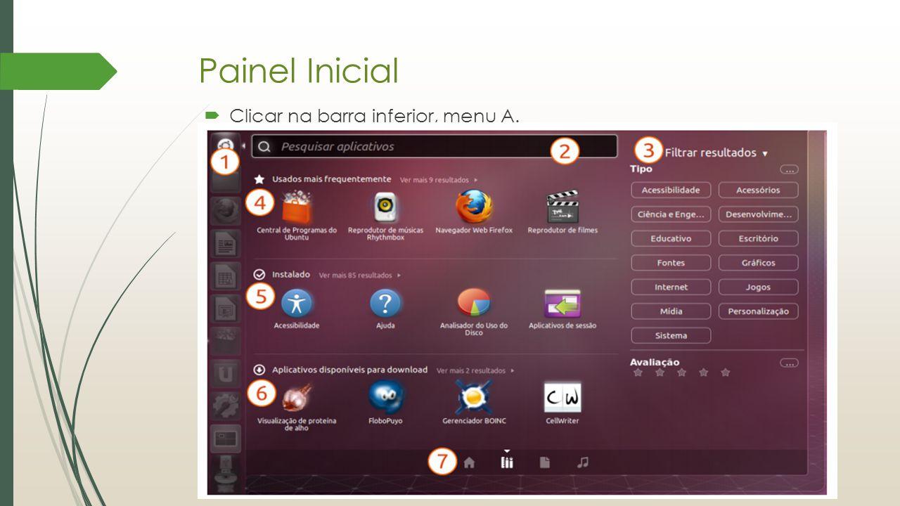 Painel Inicial Clicar na barra inferior, menu A.