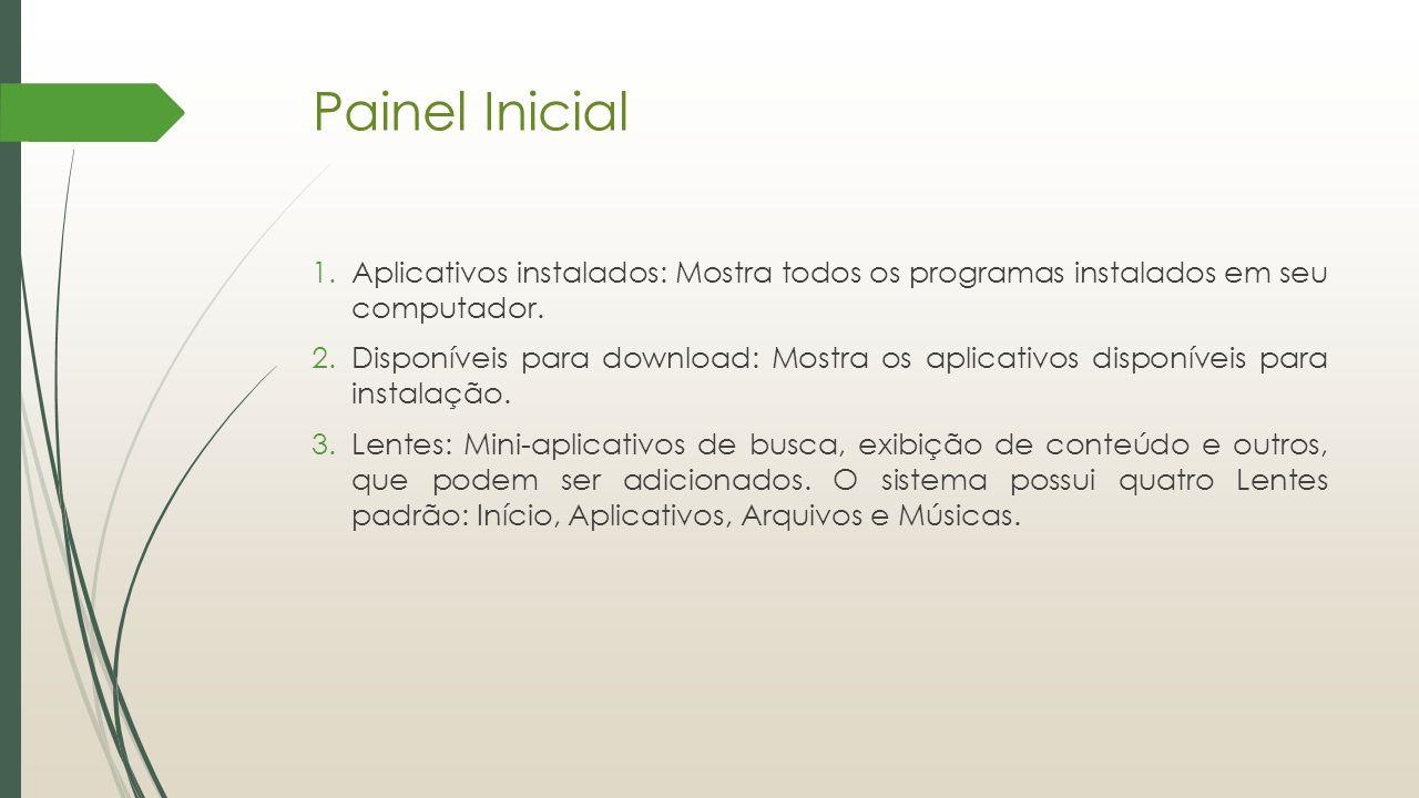 Painel Inicial Aplicativos instalados: Mostra todos os programas instalados em seu computador.