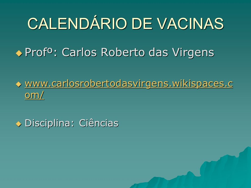 CALENDÁRIO DE VACINAS Profº: Carlos Roberto das Virgens