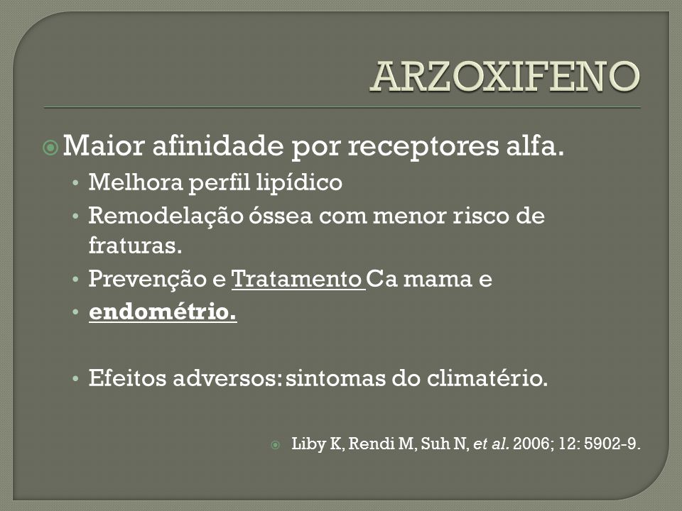 ARZOXIFENO Maior afinidade por receptores alfa.