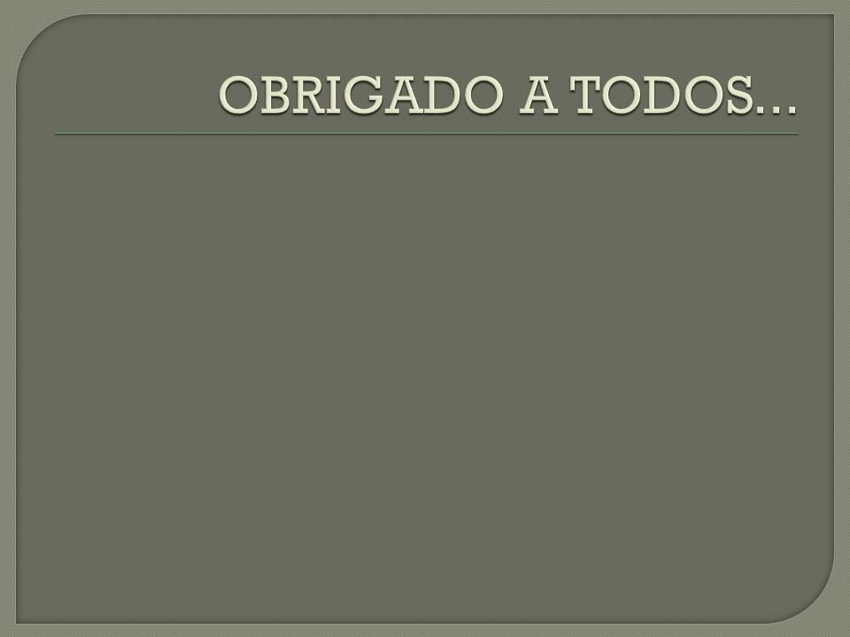 OBRIGADO A TODOS...