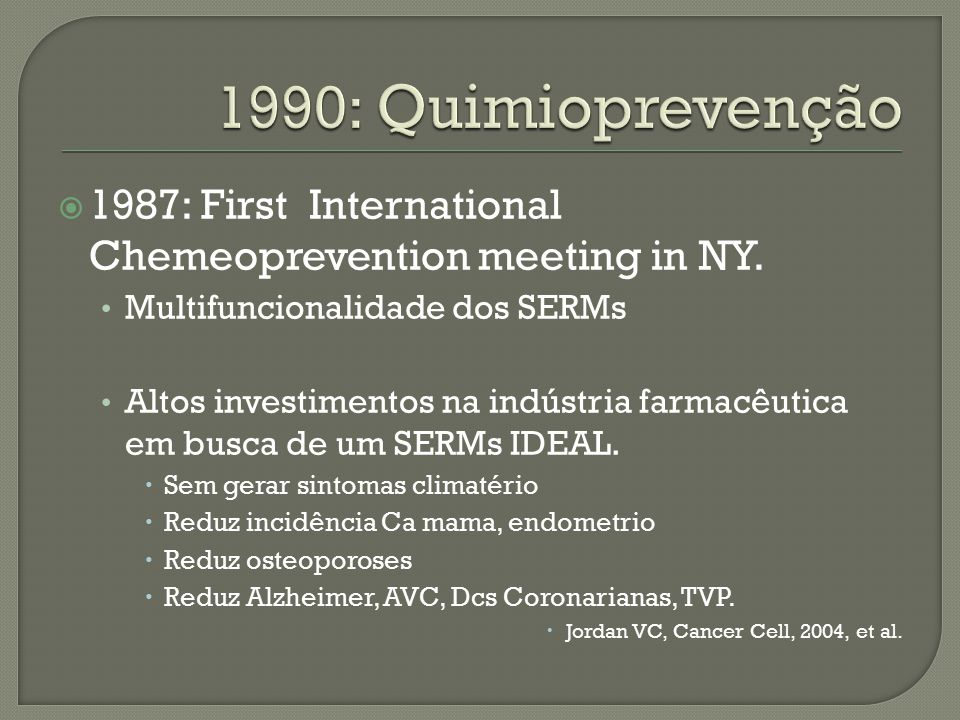 1990: Quimioprevenção 1987: First International Chemeoprevention meeting in NY. Multifuncionalidade dos SERMs.