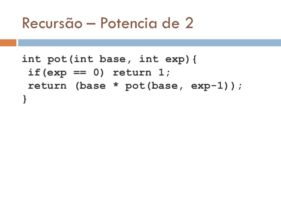 Recursão – Potencia de 2 if(exp == 0) return 1;