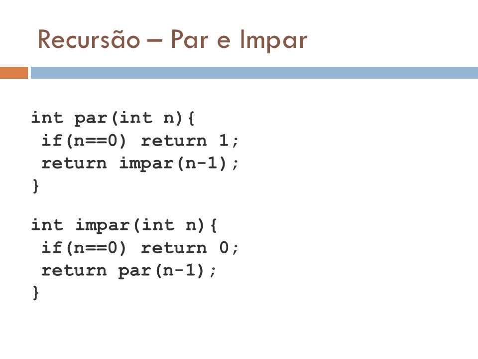 Recursão – Par e Impar if(n==0) return 1; return impar(n-1); }