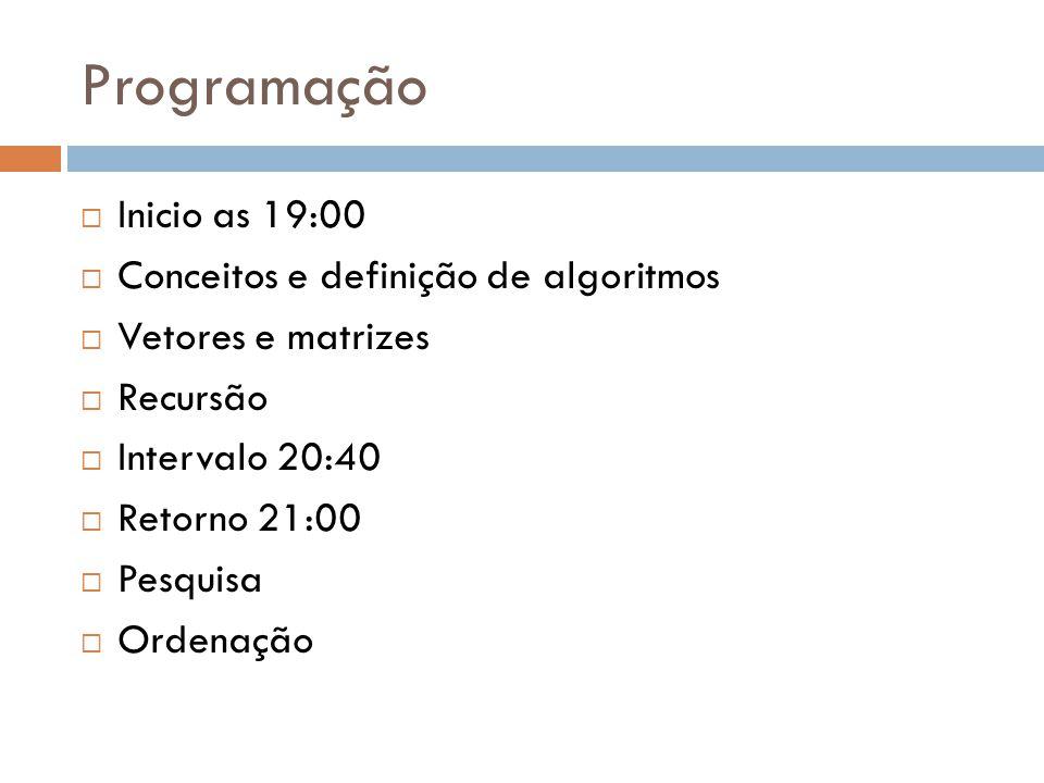 Programação Inicio as 19:00 Conceitos e definição de algoritmos