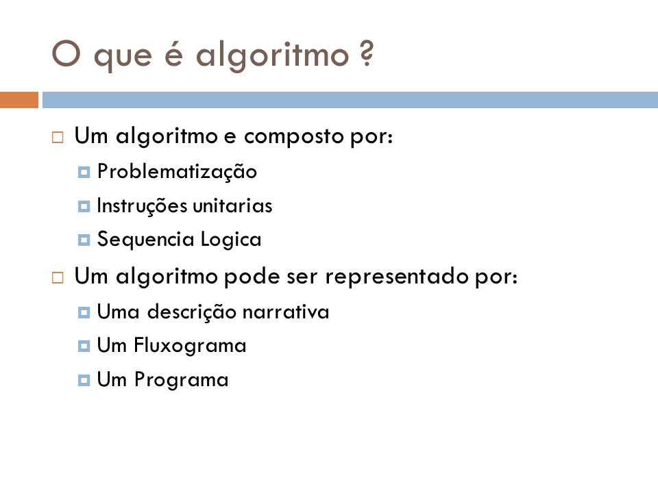 O que é algoritmo Um algoritmo e composto por: