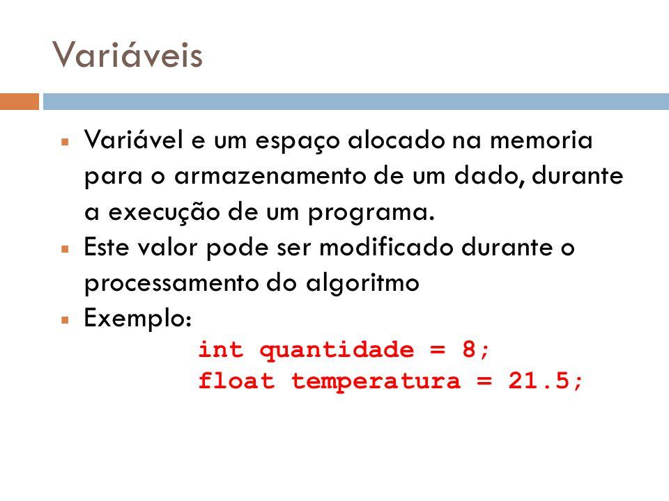 Variáveis Variável e um espaço alocado na memoria para o armazenamento de um dado, durante a execução de um programa.