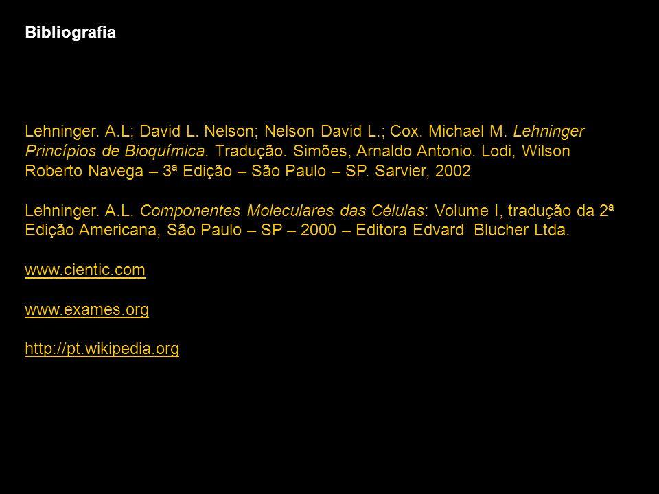 Bibliografia Lehninger. A.L; David L. Nelson; Nelson David L.; Cox. Michael M. Lehninger.