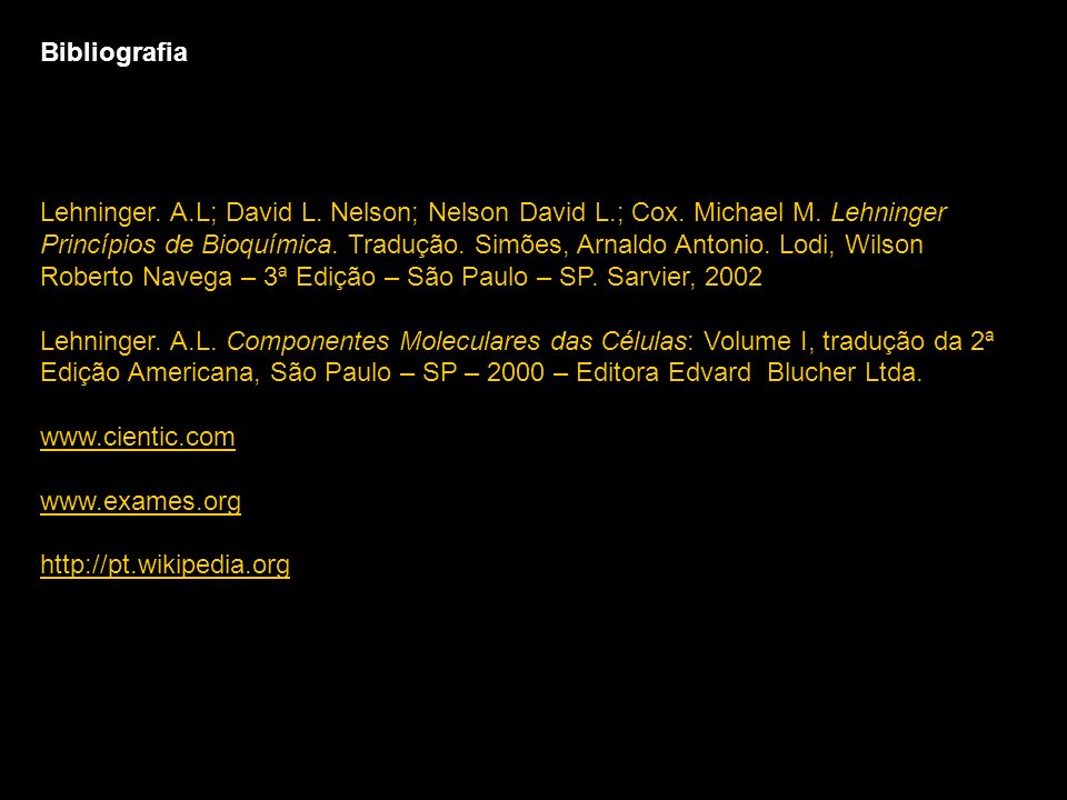BibliografiaLehninger. A.L; David L. Nelson; Nelson David L.; Cox. Michael M. Lehninger.
