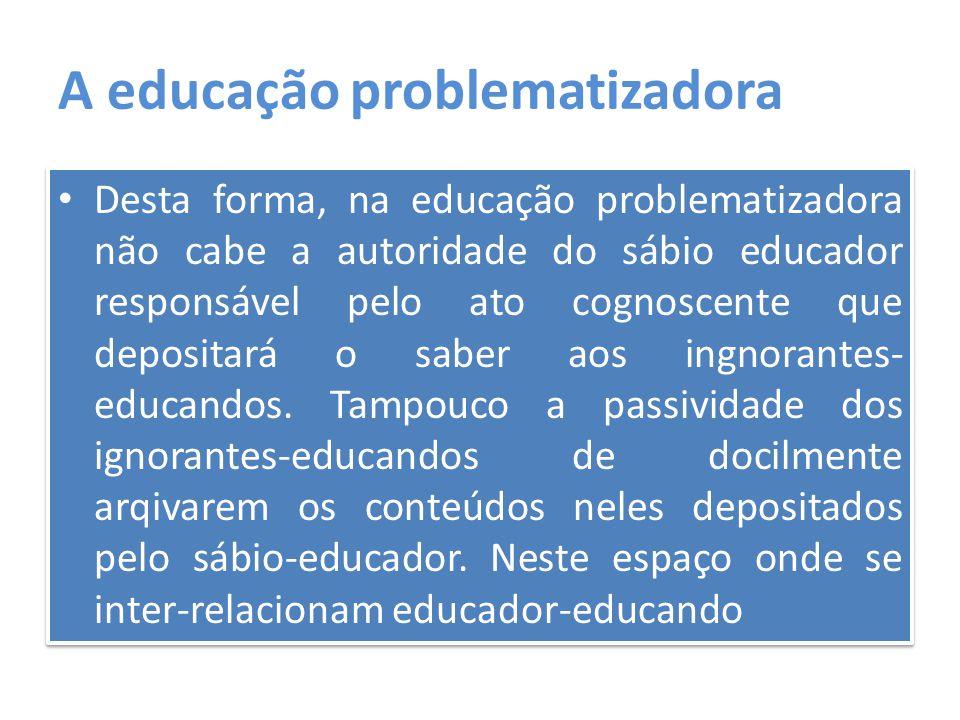 A educação problematizadora