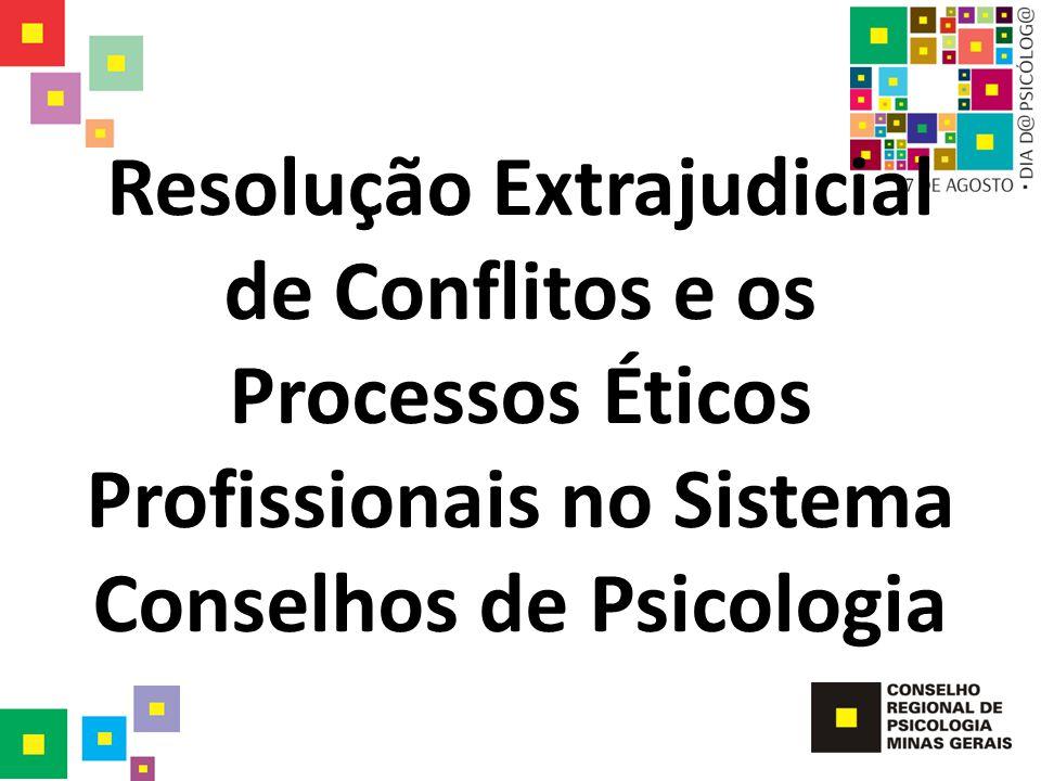 Resolução Extrajudicial de Conflitos e os Processos Éticos Profissionais no Sistema Conselhos de Psicologia