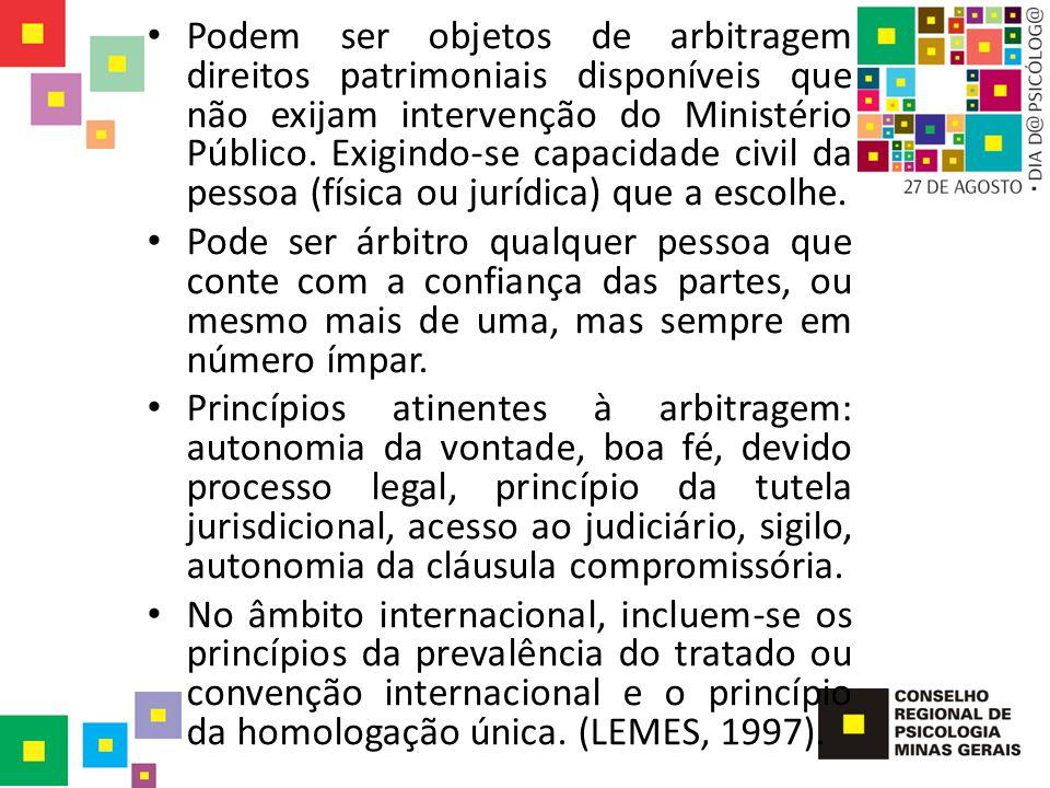 Podem ser objetos de arbitragem direitos patrimoniais disponíveis que não exijam intervenção do Ministério Público. Exigindo-se capacidade civil da pessoa (física ou jurídica) que a escolhe.