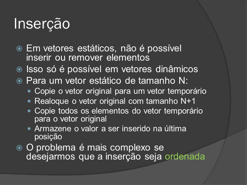 Inserção Em vetores estáticos, não é possível inserir ou remover elementos. Isso só é possível em vetores dinâmicos.