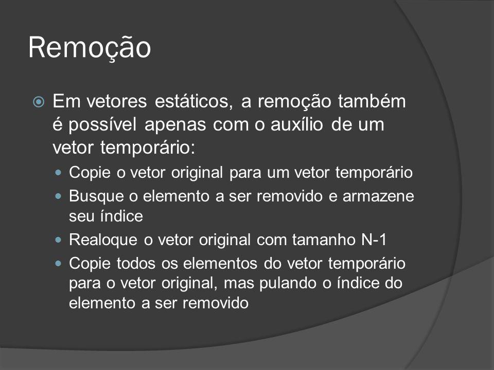 Remoção Em vetores estáticos, a remoção também é possível apenas com o auxílio de um vetor temporário: