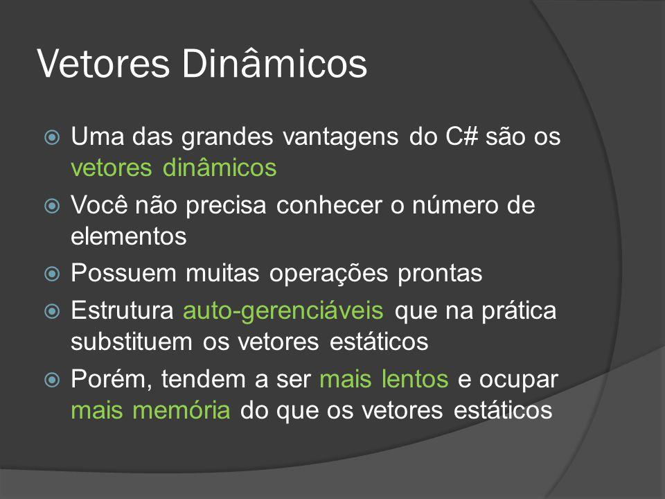 Vetores Dinâmicos Uma das grandes vantagens do C# são os vetores dinâmicos. Você não precisa conhecer o número de elementos.
