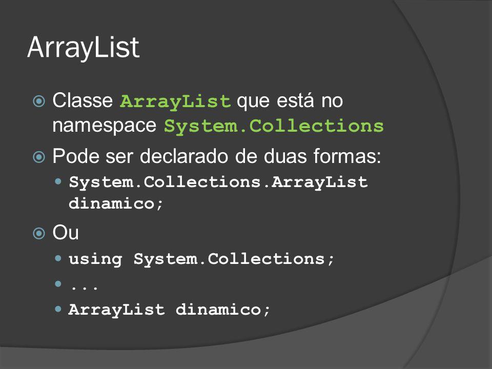 ArrayList Classe ArrayList que está no namespace System.Collections