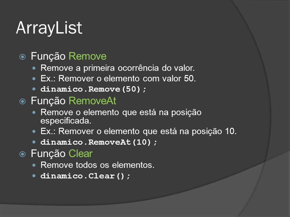 ArrayList Função Remove Função RemoveAt Função Clear
