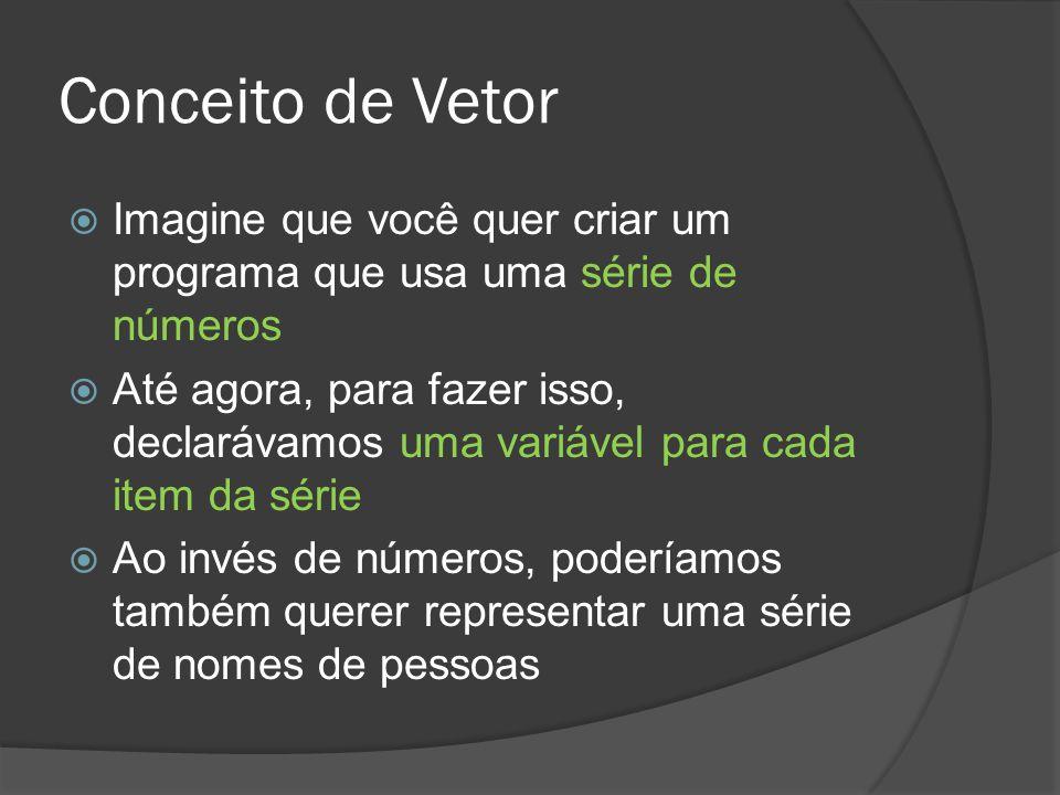Conceito de Vetor Imagine que você quer criar um programa que usa uma série de números.
