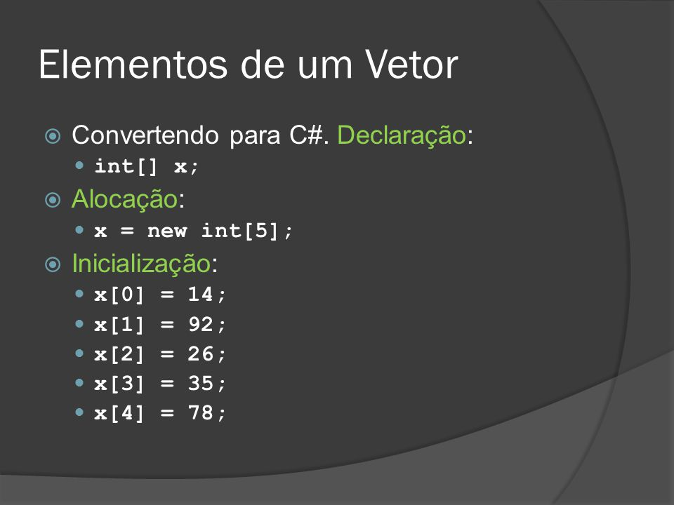 Elementos de um Vetor Convertendo para C#. Declaração: Alocação: