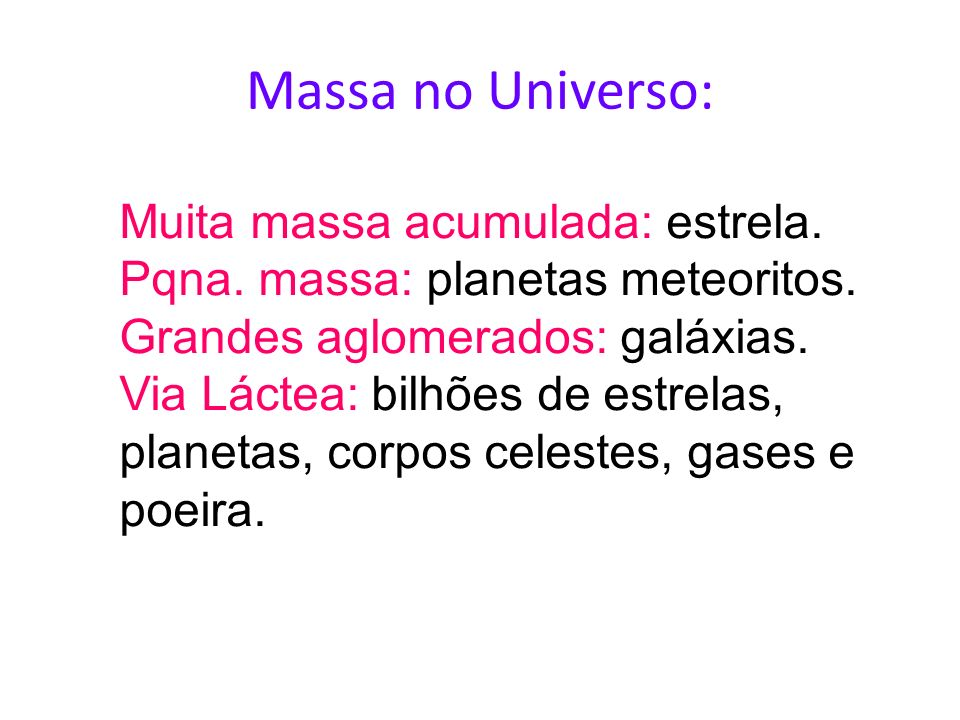 Massa no Universo: Muita massa acumulada: estrela.