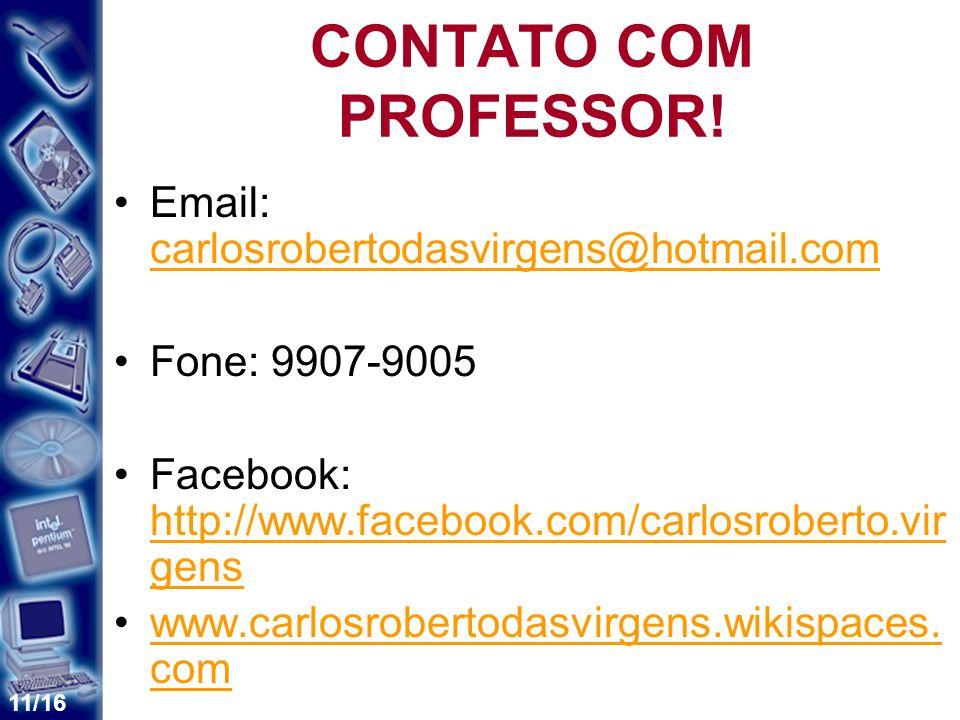 CONTATO COM PROFESSOR! Email: carlosrobertodasvirgens@hotmail.com. Fone: 9907-9005. Facebook: http://www.facebook.com/carlosroberto.virgens.