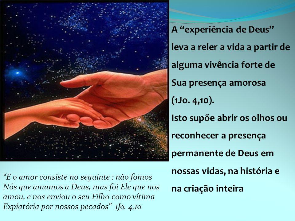 A experiência de Deus leva a reler a vida a partir de alguma vivência forte de Sua presença amorosa