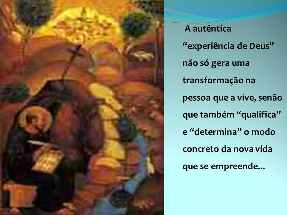 A autêntica experiência de Deus não só gera uma transformação na pessoa que a vive, senão que também qualifica