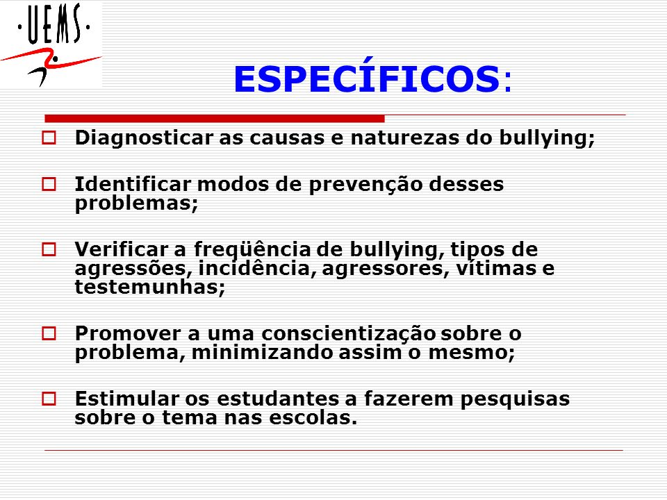 ESPECÍFICOS: Diagnosticar as causas e naturezas do bullying;