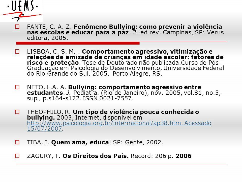 FANTE, C. A. Z. Fenômeno Bullying: como prevenir a violência nas escolas e educar para a paz. 2. ed.rev. Campinas, SP: Verus editora, 2005.