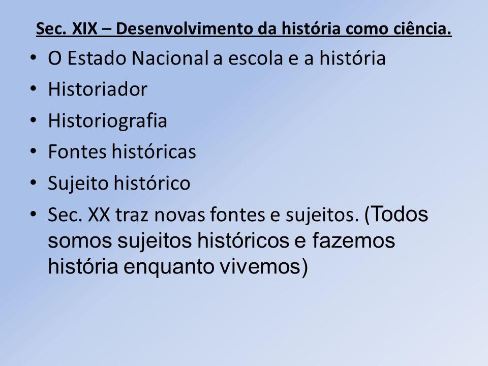 Sec. XIX – Desenvolvimento da história como ciência.
