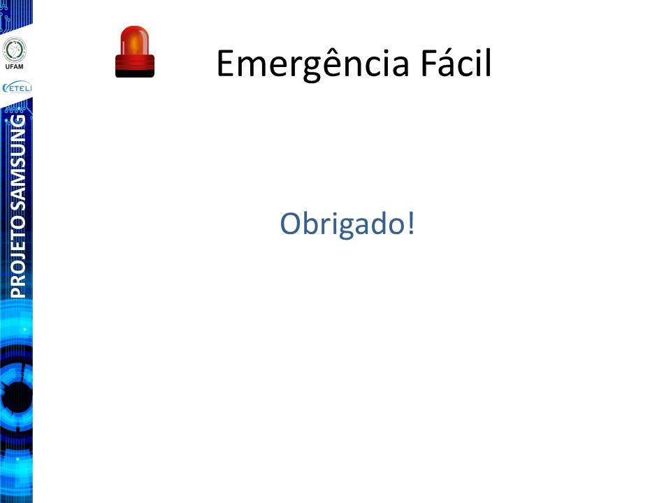 Emergência Fácil PROJETO SAMSUNG Obrigado!