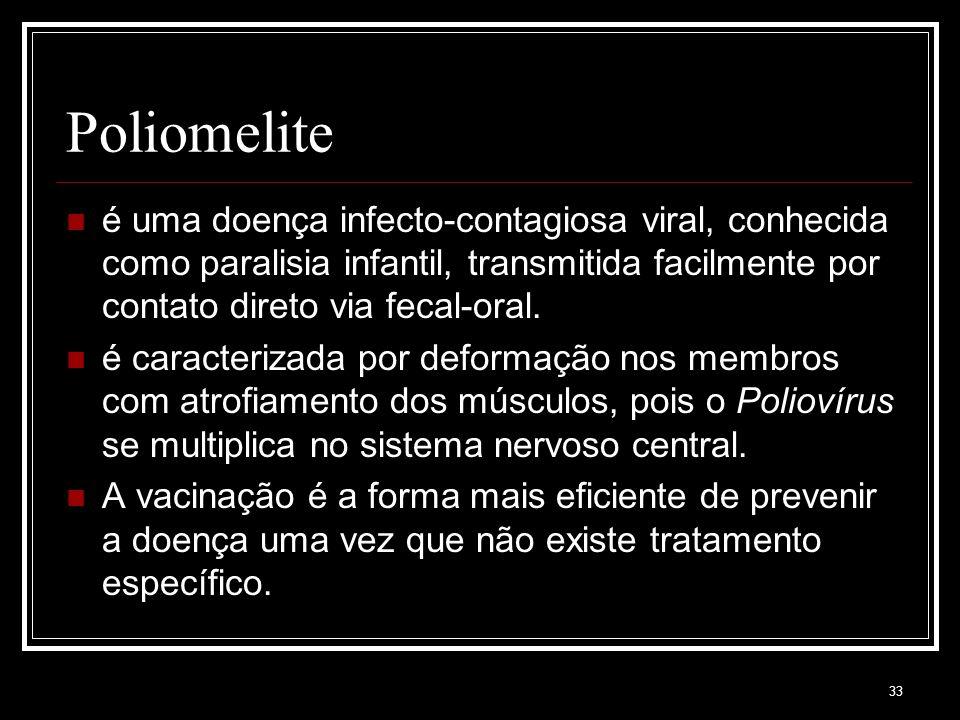 Poliomelite é uma doença infecto-contagiosa viral, conhecida como paralisia infantil, transmitida facilmente por contato direto via fecal-oral.
