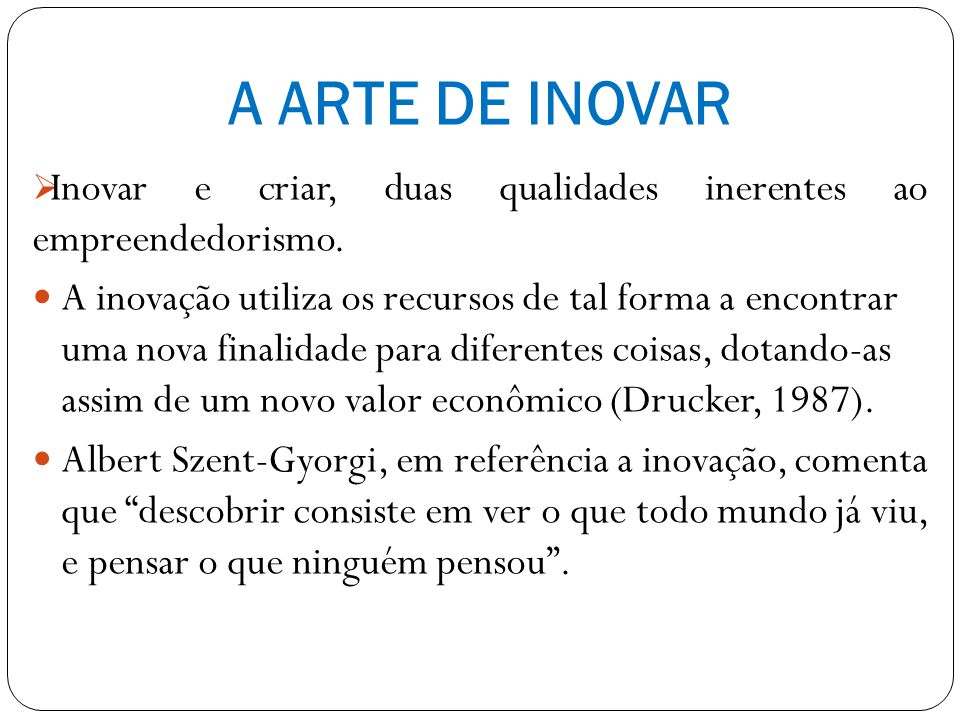 A ARTE DE INOVAR Inovar e criar, duas qualidades inerentes ao empreendedorismo.
