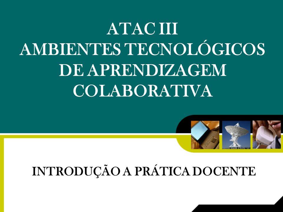ATAC III AMBIENTES TECNOLÓGICOS DE APRENDIZAGEM COLABORATIVA