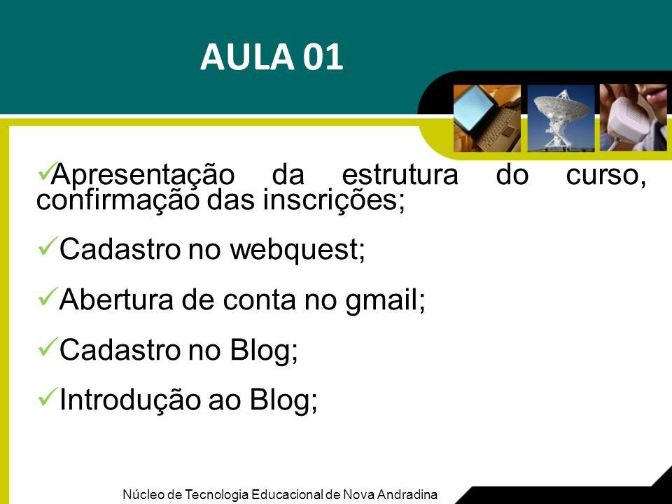 AULA 01Apresentação da estrutura do curso, confirmação das inscrições; Cadastro no webquest; Abertura de conta no gmail;