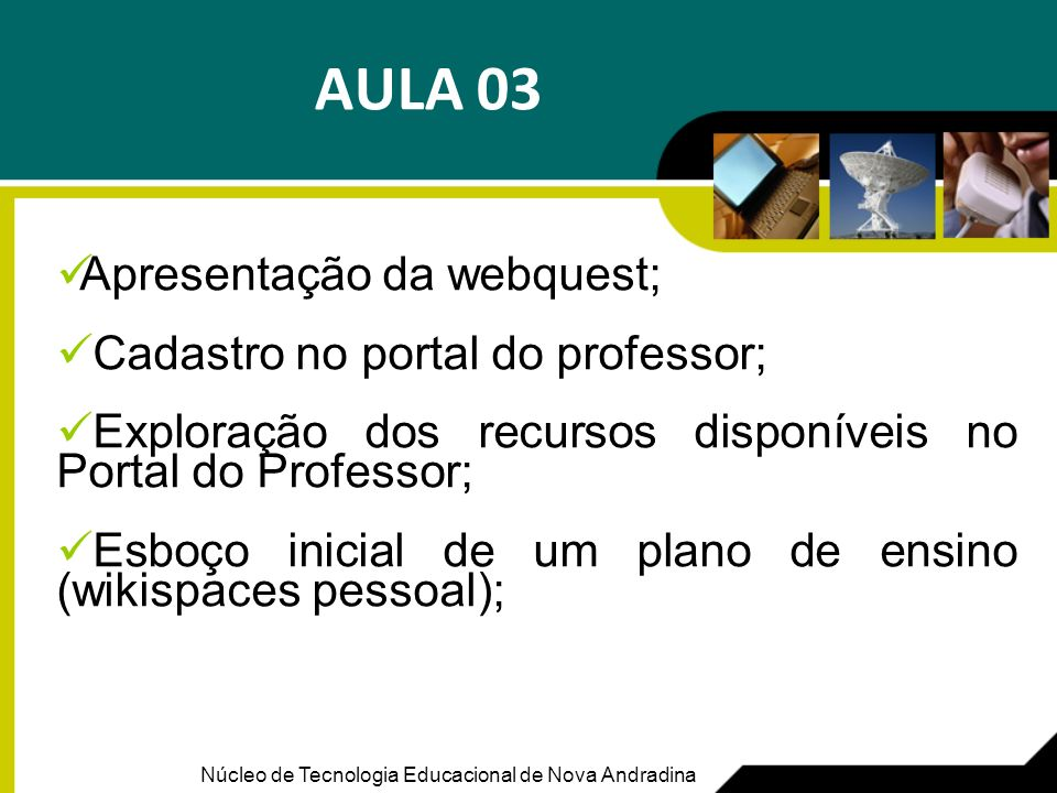 AULA 03 Apresentação da webquest; Cadastro no portal do professor;