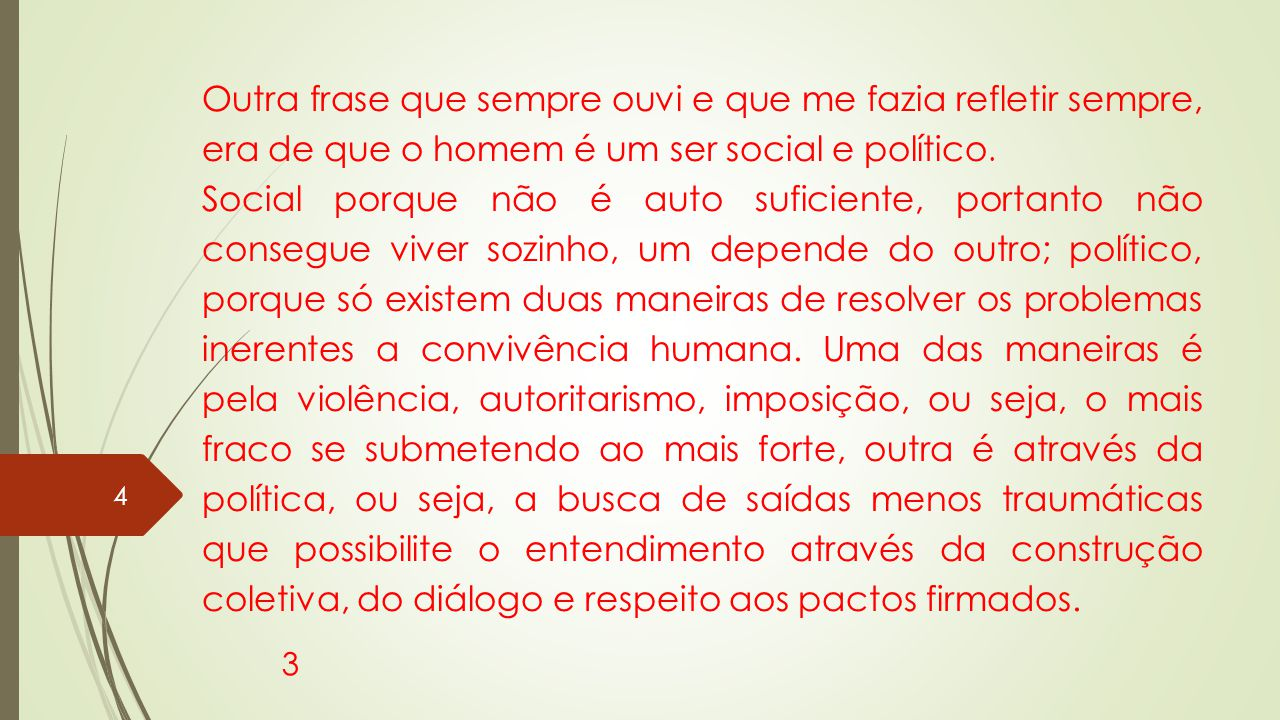 Outra frase que sempre ouvi e que me fazia refletir sempre, era de que o homem é um ser social e político.
