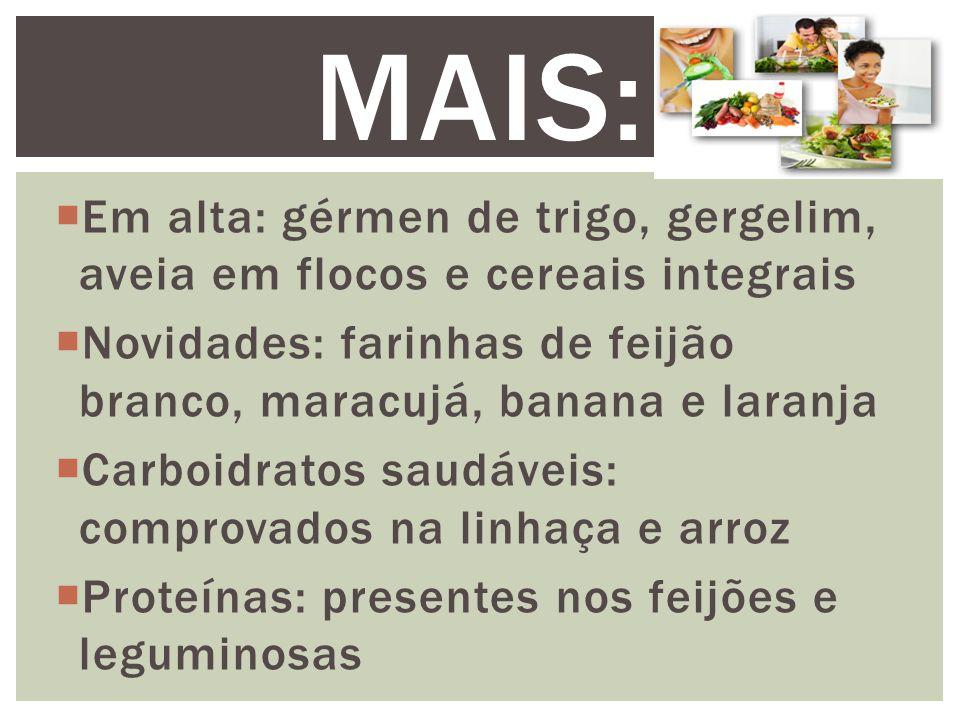 Mais: Em alta: gérmen de trigo, gergelim, aveia em flocos e cereais integrais. Novidades: farinhas de feijão branco, maracujá, banana e laranja.