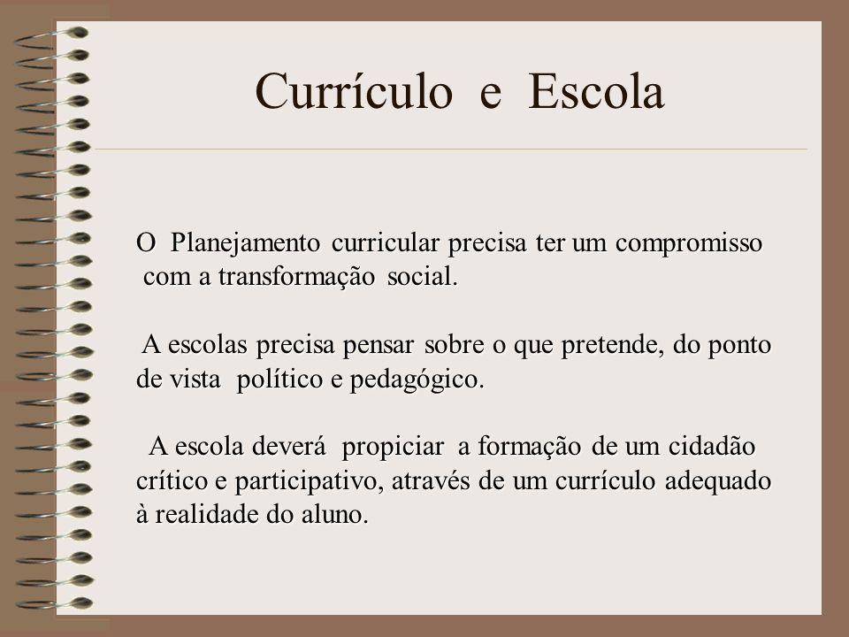 Currículo e Escola O Planejamento curricular precisa ter um compromisso. com a transformação social.