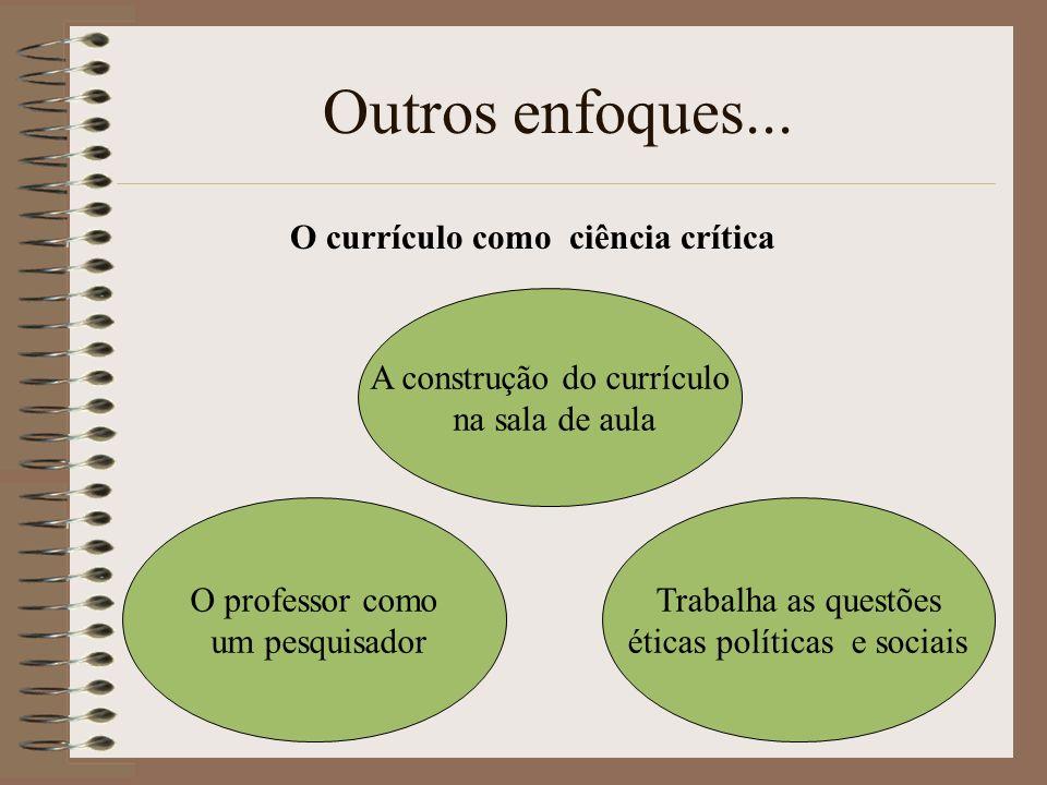 Outros enfoques... O currículo como ciência crítica