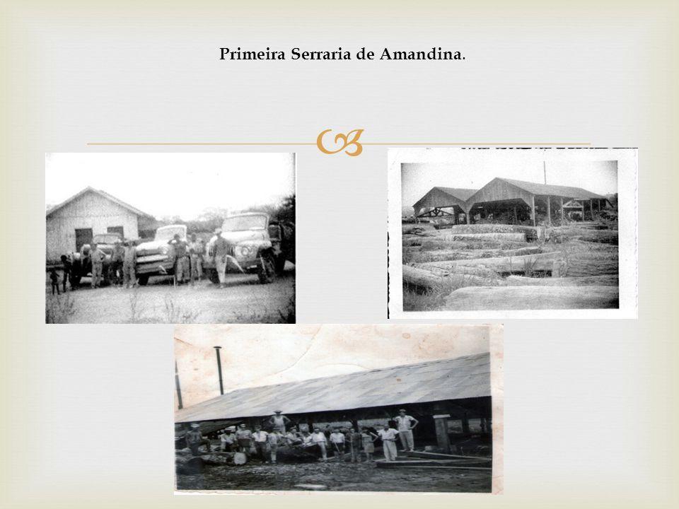 Primeira Serraria de Amandina.