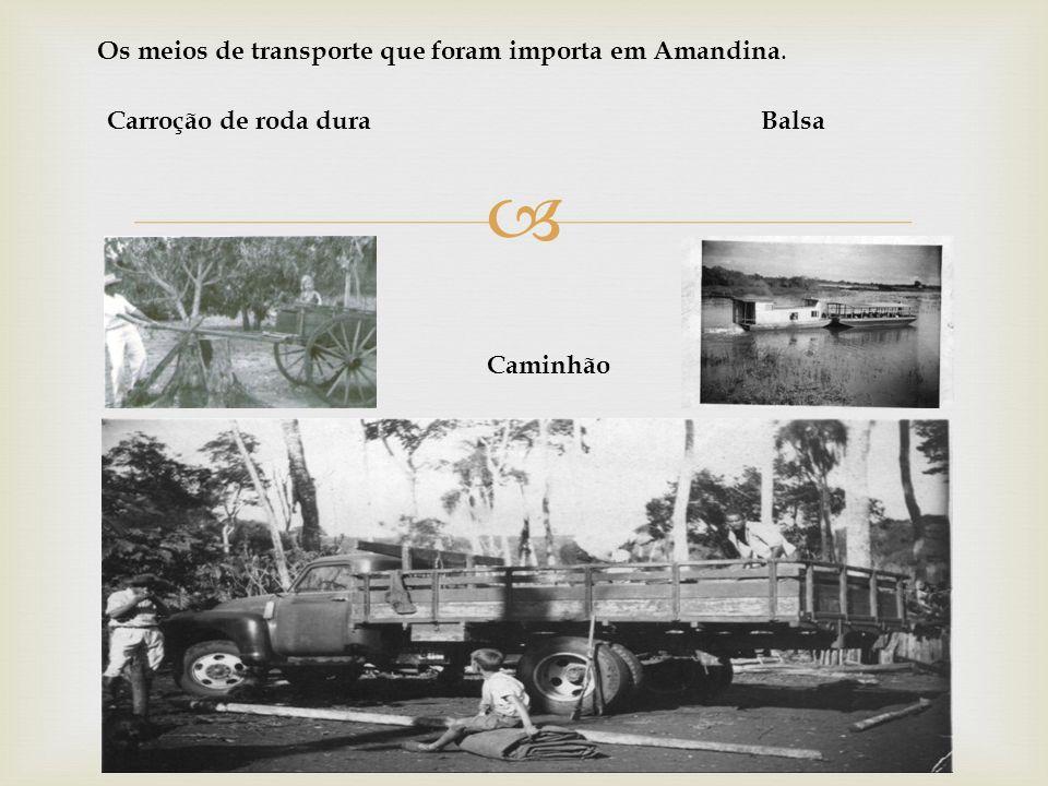Os meios de transporte que foram importa em Amandina.