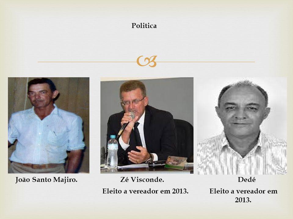 Politica João Santo Majiro. Zé Visconde. Dedé Eleito a vereador em 2013. Eleito a vereador em 2013.