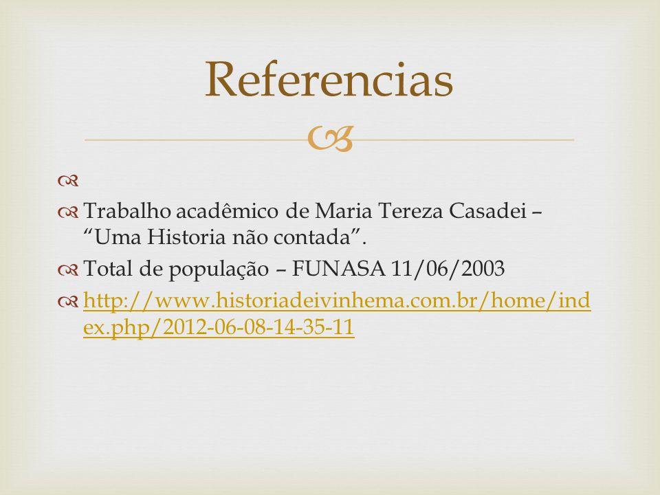 Referencias Trabalho acadêmico de Maria Tereza Casadei – Uma Historia não contada . Total de população – FUNASA 11/06/2003.