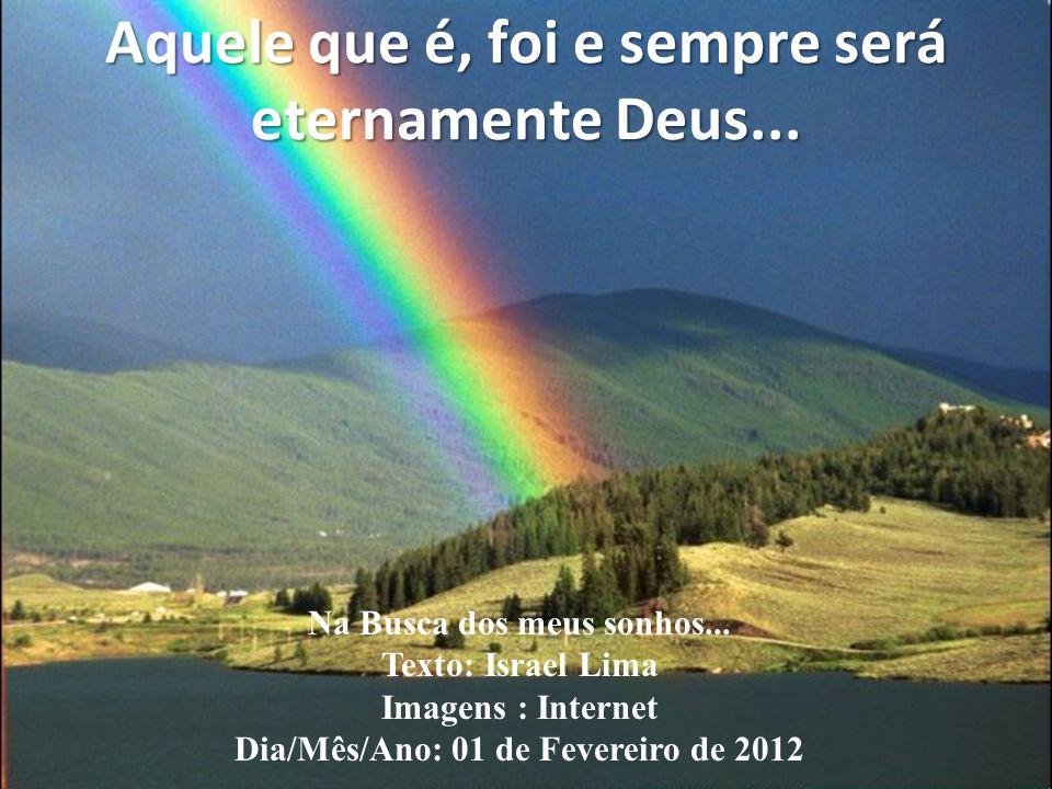 Aquele que é, foi e sempre será eternamente Deus...